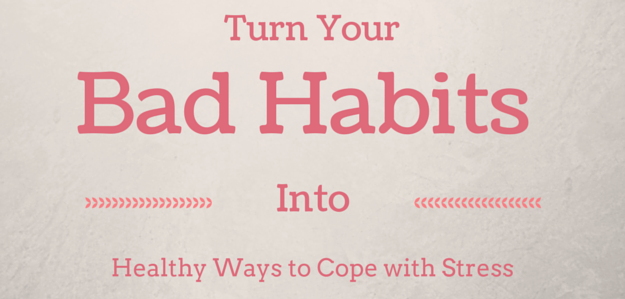 Turn Your Bad Habits into Healthy Ways to Cope With Stress