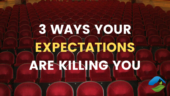 3 Ways Your Expectations Are Killing You