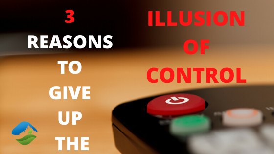 3 Reasons to Give Up the Illusion of Control